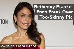 Bethenny Frankel Fans Freak Over Too-Skinny Pic