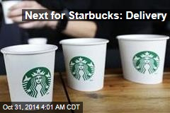 Next for Starbucks: Delivery