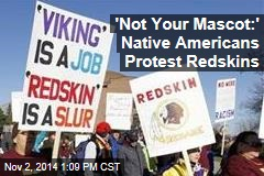 'Not Your Mascot:' Native Americans Protest Redskins