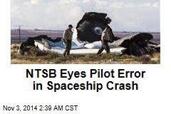 NTSB Eyes Pilot Error in Spaceship Crash