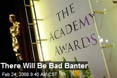 There Will Be Bad Banter