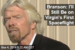 Branson: I'll Still Be on Virgin's First Space Flight