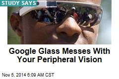 Google Glass Messes With Your Peripheral Vision