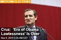 Cruz: 'Era of Obama Lawlessness' Is Over