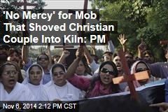 'No Mercy' for Mob That Shoved Christian Couple Into Kiln: PM