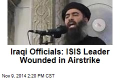 Iraqi Officials: ISIS Leader Wounded in Airstrike