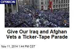 Give Our Iraq and Afghan Vets a Ticker-Tape Parade