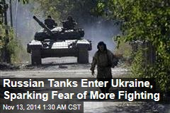 Russian Tanks Enter Ukraine, Sparking Fear of More Fighting