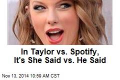 In Taylor vs. Spotify, It's She Said vs. He Said