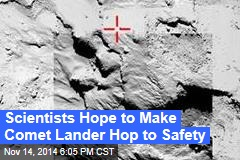Scientists Hope to Make Comet Lander Hop to Safety