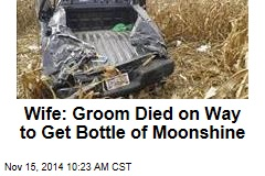 Wife: Groom Died on Way to Get Bottle of Moonshine