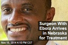 Surgeon with Ebola Arrives in Nebraska for Treatment