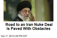 Road to an Iran Nuke Deal Is Paved With Obstacles