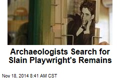 Archaeologists Search for Slain Playwright's Remains
