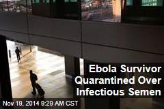 Ebola Survivor Quarantined Over Infectious Semen