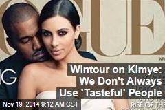 Wintour on Kimye: We Don't Always Use 'Tasteful' People