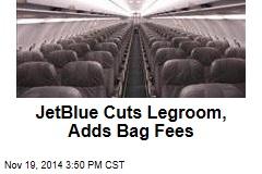JetBlue Cuts Legroom, Adds Bag Fees