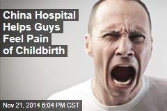 China Hospital Helps Guys Feel Pain of Childbirth
