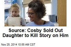 Source: Cosby Sold Out Daughter to Kill Story on Him