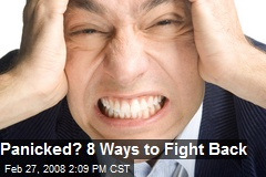 Panicked? 8 Ways to Fight Back