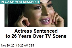 Actress Sentenced to 26 Years Over TV Scene