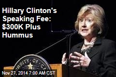 Hillary Clinton's Speaking Fee: $300K Plus Hummus