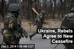 Ukraine, Rebels Agree to New Ceasefire