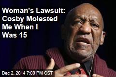 Woman's Lawsuit: Cosby Molested Me When I Was 15