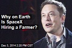 Why on Earth Is SpaceX Hiring a Farmer?