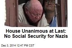 House Unanimous at Last: No Social Security for Nazis