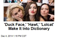 'Duck Face,' 'Hawt,' 'Lolcat' Make It Into Dictionary
