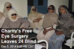 Charity's Free Eye Surgery Leaves 24 Blind