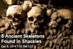 5 Ancient Skeletons Found in Shackles