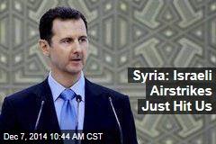 Syria: Israeli Airstrikes Just Hit Us