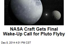 NASA Craft Gets Final Wake-Up Call for Pluto Flyby