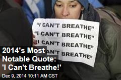 2014's Most Notable Quote: 'I Can't Breathe!'