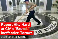 Report Hits Hard at CIA's 'Brutal,' Ineffective Torture