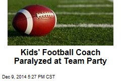 Kids' Football Coach Paralyzed at Team Party
