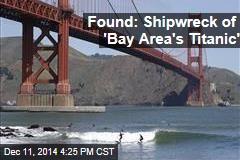 Found: Shipwreck of 'Bay Area's Titanic'