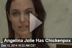 Angelina Jolie Has Chickenpox
