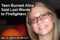 Teen Burned Alive Said Last Words to Firefighters