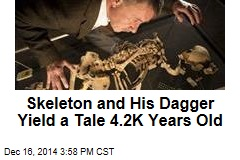 Skeleton and His Dagger Yield a Tale 4.2K Years Old