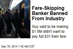 Fare-Skipping Banker Banned From Industry