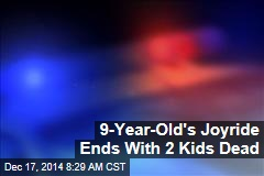 9-Year-Old's Joyride Ends With 2 Kids Dead