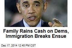 Family Rains Cash on Dems, Immigration Breaks Ensue