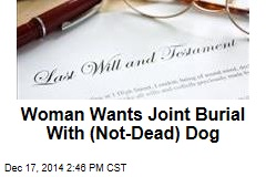 Woman Wants Joint Burial With (Not-Dead) Dog