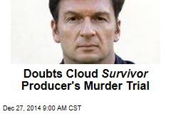 Doubts Cloud Survivor Producer's Murder Trial