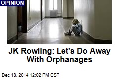 JK Rowling: Let's Do Away With Orphanages