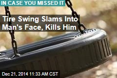 Tire Swing Slams Into Man's Face, Kills Him