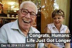 Congrats, Humans: Life Just Got Longer